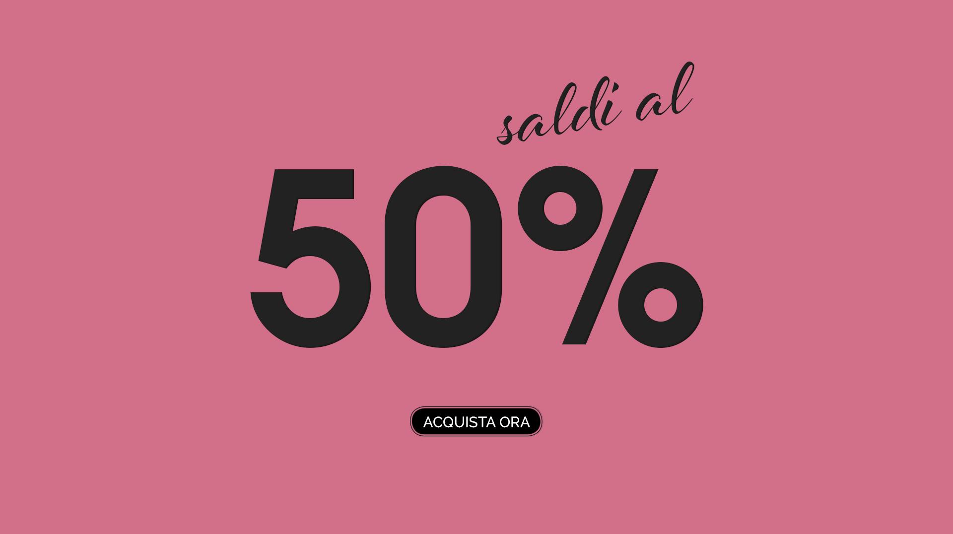 Saldi fino al 50%